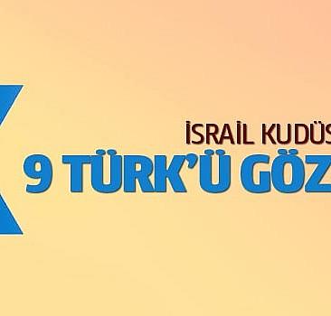 İsrail 9 Türk'ü gözaltına aldı!