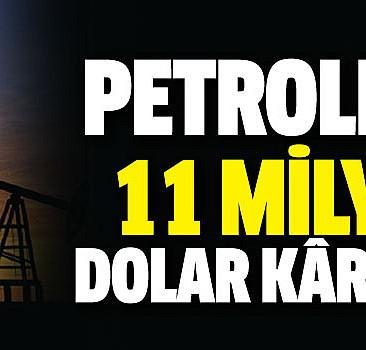 Petrolden 11 milyar dolar kârdayız