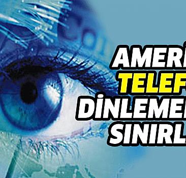 Amerika telefon dinlemelerine sınırlamalar getirdi