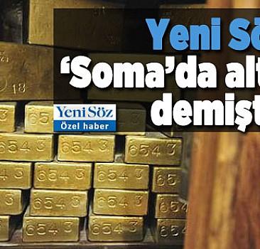 'Soma'da altın var' dedik altın çıktı