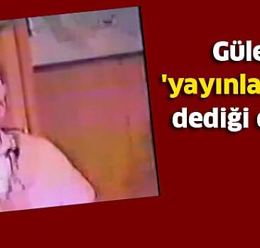 Gülen'in 'yayınlanmasın' dediği o kaset!