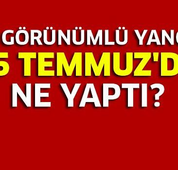 Türk görünümlü yancılar 15 Temmuz'da ne yaptı?